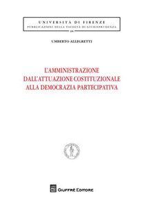 Libro L' amministrazione dell'attuazione costituzionale alla democrazia partecipativa Umberto Allegretti