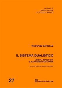 Libro Il sistema dualistico. Vincoli tipologici e autonomia statutaria Vincenzo Cariello