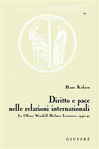 Libro Diritto e pace nelle relazioni internazionali. Le Oliver Wendell Holmes Lectures, 1940-41 Hans Kelsen