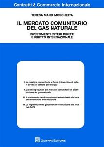 Foto Cover di Il mercato comunitario del gas naturale. Investimenti esteri diretti e diritto internazionale, Libro di Teresa M. Moschetta, edito da Giuffrè
