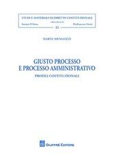 Giusto processo e processo amministrativo. Profili costituzionali