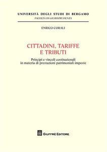 Libro Cittadini, tariffe e tributi. Principi e vincoli costituzionali in materia di prestazioni patrimoniali imposte Enrico Corali