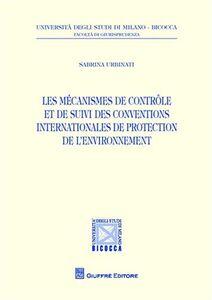 Foto Cover di Les mecanismes de controle et de suivi des conventions internationales de protection de l'environnement, Libro di Sabrina Urbinati, edito da Giuffrè