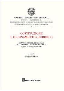 Libro Costituzione e ordinamento giuridico. Atti del Convegno per il decennio della Facoltà di Giurisprudenza (Foggia, 24-25 novembre 2006)