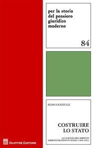 Foto Cover di Costruire lo Stato. La scienza del diritto amministrativo in Italia (1800-1945), Libro di Aldo Sandulli, edito da Giuffrè