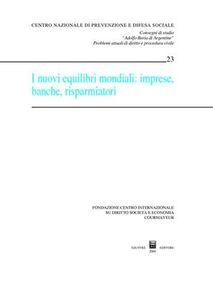 Libro I nuovi equilibri mondiali. Imprese, banche, risparmiatori. Atti del Convegno (Courmayeur, 26-27 settembre 2008)