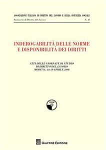 Libro Inderogabilità delle norme e disponibilità dei diritti. Atti delle Giornate di studio di diritto del lavoro (Modena, 18-19 aprile 2008)