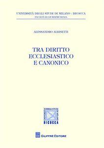 Libro Tra diritto ecclesiastico e diritto canonico Alessandro Albisetti