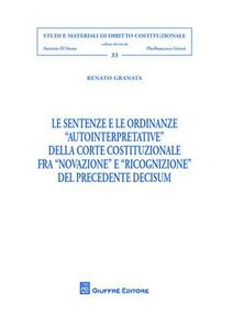 Libro Le sentenze e le ordinanze «autointerpretative» della Corte costituzionale fra «novazione» e «ricognizione» del precedente decisum Renato Granata