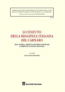 Libro Lo Statuto della Reggenza italiana del Carnaro. Tra storia, diritto internazionale e diritto costituzionale. Atti del Convegno (Roma, 21 ottobre 2008)