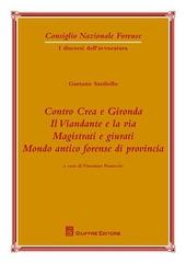 Contro Crea e Gironda. Il viandante e la via. Magistrati e giurati. Mondo antico forense di provincia