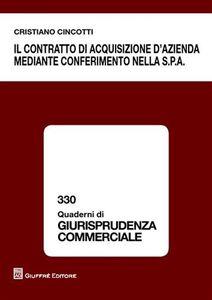 Foto Cover di Il contratto di acquisizione d'azienda mediante conferimento nella S.p.A., Libro di Cristiano Cincotti, edito da Giuffrè