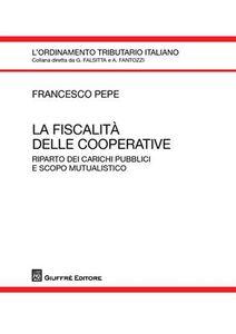 Foto Cover di La fiscalità delle cooperative. Riparto dei carichi pubblici e scopo mutualistico, Libro di Francesco Pepe, edito da Giuffrè