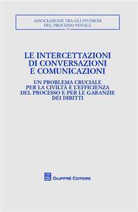 Libro Le intercettazioni di conversazioni e comunicazioni. Atti del Convegno (Milano, 5-7 ottobre 2007)