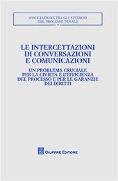 Le intercettazioni di conversazioni e comunicazioni. Atti del Convegno (Milano, 5-7 ottobre 2007)