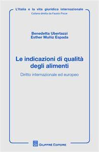 Libro Le indicazioni di qualità degli alimenti. Diritto internazionale ed europeo Benedetta Ubertazzi , Esther Muñiz Espada