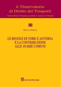 Libro Le regole di York e anversa e la contribuzione alle avarie comuni Rocco Lobianco