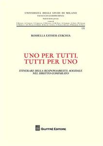 Libro Uno per tutti, tutti per uno. Itinerari della responsabilità solidale nel diritto comparato Rossella E. Cerchia