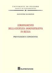 L' ordinamento della giustizia amministrativa in Sicilia. Privilegio e condanna