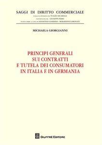 Foto Cover di Principi generali sui contratti e tutela dei consumatori in Italia e in Germania, Libro di Michaela Giorgianni, edito da Giuffrè