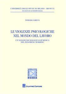 Libro Le violenze psicologiche nel mondo del lavoro. Un'analisi sociologico-giuridica del fenomeno mobbing Tommaso Greco