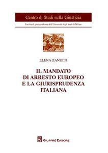 Foto Cover di Il mandato di arresto europeo e la giurisprudenza italiana, Libro di Elena Zanetti, edito da Giuffrè