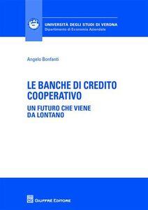 Foto Cover di Le banche di credito cooperative. Un futuro che viene da lontano, Libro di Angelo Bonfanti, edito da Giuffrè