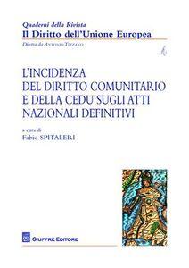 Libro L' incidenza del Diritto comunitario e della CEDU sugli atti nazionale definitivi Fabio Spitaleri