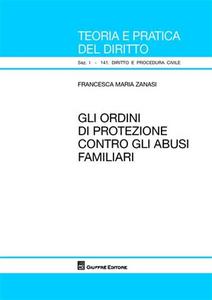 Libro Gli ordini di protezione contro gli abusi familiari Francesca M. Zanasi