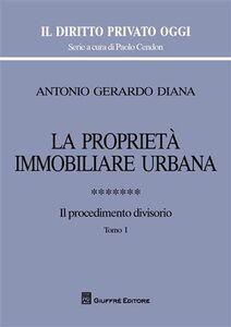 Libro La proprietà immobiliare urbana. Vol. 7: Il procedimento divisorio. Antonio Gerardo Diana