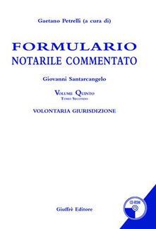 Winniearcher.com Formulario notarile commentato. Con CD-ROM. Vol. 5: Volontaria giurisdizione. Image