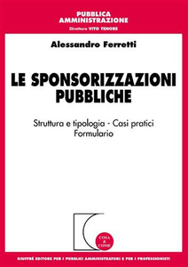 Libro Le sponsorizzazioni pubbliche. Strutture e tipologia. Casi pratici. Formulario Alessandro Ferretti