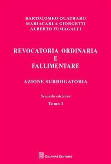Revocatoria ordinaria e fallimentare. Azione surrogatoria - Bartolomeo Quatraro,Mariacarla Giorgetti,Alberto Fumagalli - copertina