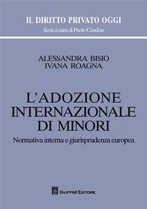 Libro L' adozione internazionale di minori. Normativa interna e giurisprudenza europea Alessandra Bisio , Ivana Roagna
