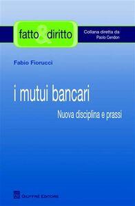 Libro I mutui bancari. Nuova disciplina e prassi Fabio Fiorucci