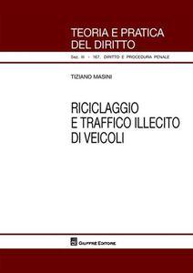 Libro Riciclaggio e traffico illecito di veicoli Tiziano Masini