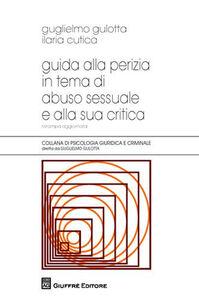 Libro Guida alla perizia in tema di abuso sessuale e alla sua critica Guglielmo Gulotta , Ilaria Cutica
