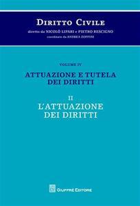 Diritto civile. Vol. 4\2: Attuazione e tutela dei diritti. L'attuazione dei diritti.