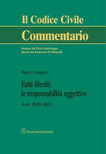 Libro Fatti illeciti. Le responsabilità oggettive. Artt. 2049-2053 Marco Comporti
