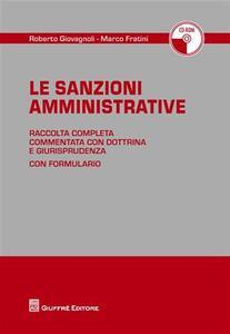 Le sanzioni amministrative. Raccolta completa commentata con dottrine e giurisprudenza. Con CD-ROM