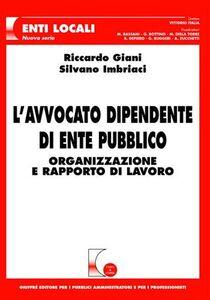 Foto Cover di L' avvocato dipendente di ente pubblico. Organizzazione e rapporto di lavoro, Libro di Riccardo Giani,Silvano Imbriaci, edito da Giuffrè