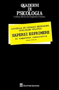 Libro Sapersi esprimere. La competenza comunicativa Luisella De Cataldo Neuburger , Guglielmo Gulotta