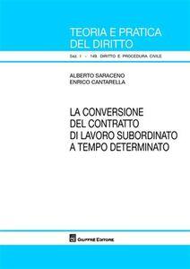 Libro La conversione del contratto di lavoro subordinato a tempo determinato Alberto Saraceno , Enrico Cantarella