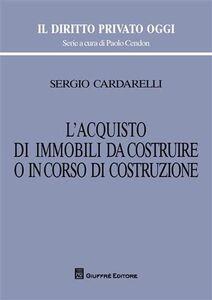Libro L' acquisto di immobili da costruire o in corso di costruzione Sergio Cardarelli