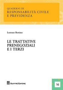 Libro Le trattative prenegoziali e i terzi Lorenzo Bertino