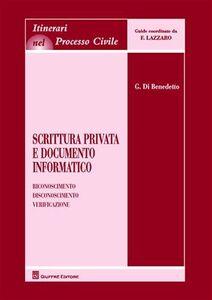 Libro Scrittura privata e documento informatico. Riconoscimento, disconoscimento, verificazione Giorgio Di Benedetto