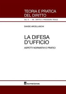 Libro La difesa d'ufficio. Aspetti normativi e pratici Davide Arcellaschi