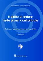 IL diritto di autore nella prassi contrattuale. Dottrina, giurisprudenza e formulario. Con CD-ROM