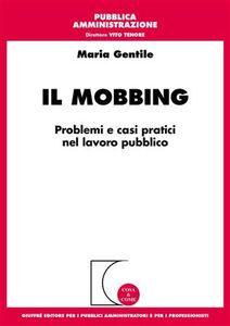 Libro Il mobbing. Problemi e casi pratici nel lavoro pubblico Maria Gentile