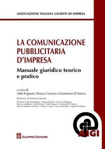 Foto Cover di La comunicazione pubblicitaria d'impresa. Manuale giuridico teorico e pratico, Libro di  edito da Giuffrè